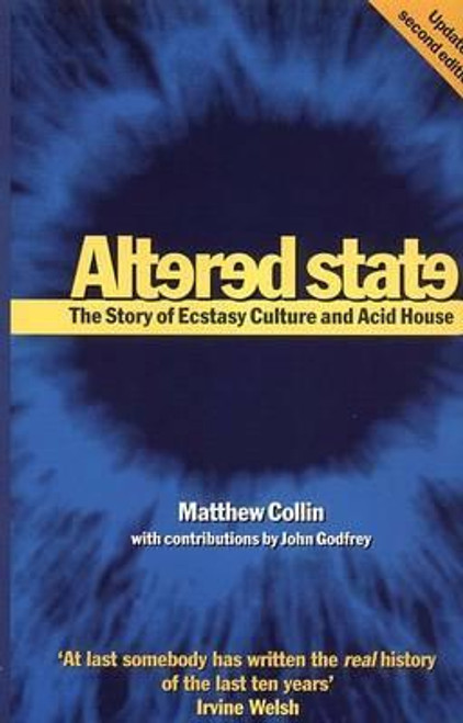 Collins, Matthew / Altered State : The Story of Ecstasy Culture and Acid House