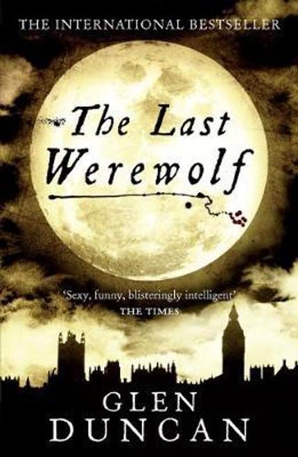 Duncan, Glen / The Last Werewolf