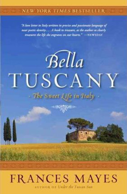Mayes, Frances / Bella Tuscany : The Sweet Life in Italy