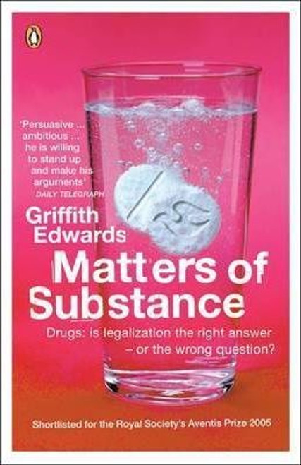 Edward, Griffith / Matters of Substance : Drugs: Is Legalization the Right Answer - or the Wrong Question?