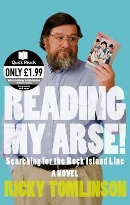 Tomlinson, Ricky / Reading My Arse! : Searching for the Rock Island Line