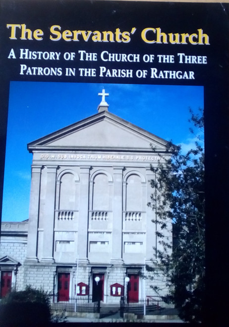 O'Connell, Angela - The Servants Church - A History of the Church of the Three Patrons in the Parish of Rathgar - PB Dublin Local History