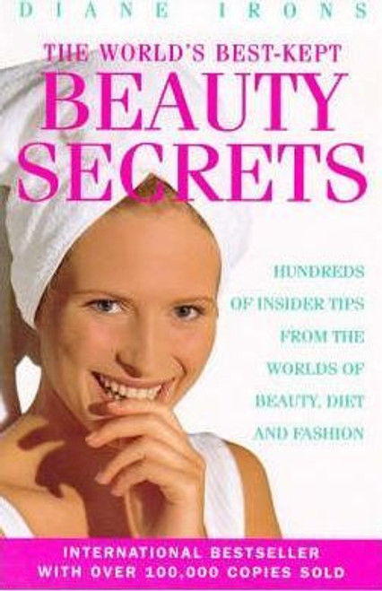 Irons, Diane / The World's Best-kept Beauty Secrets : Hundreds of Insider Tips from the Worlds of Beauty, Diet and Fashion
