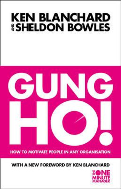 Blanchard, Kenneth / Gung Ho! - How to Motivate People in Any Organisation