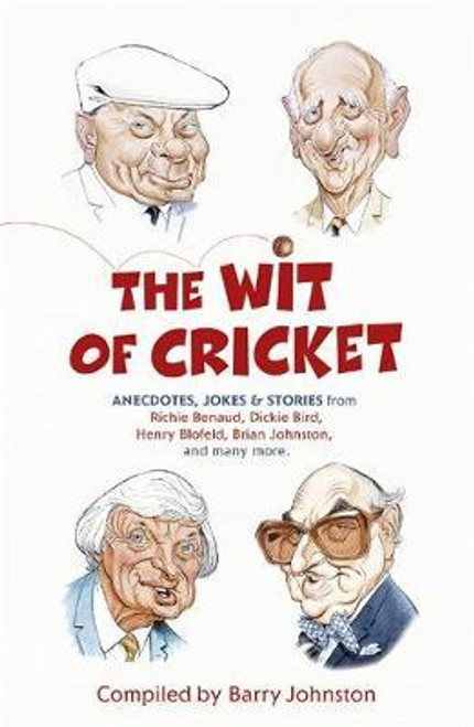 Johnston, Barry / The Wit of Cricket : Stories from Cricket's best-loved personalities