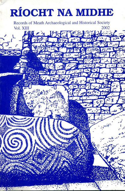 Ríocht na Midhe - PB Vol XIII - 2002 - Journal of the Meath Archaeological and Historical Society -  PB