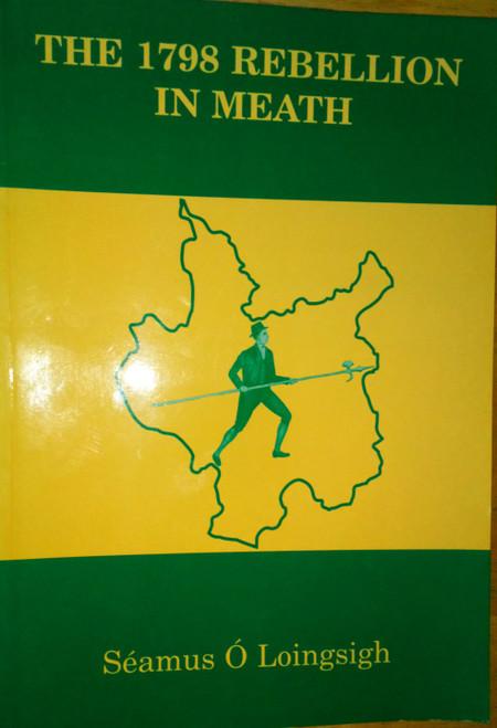 Ó Loingsigh, Séamus - The 1798 Rebellion in Meath - PB 1997