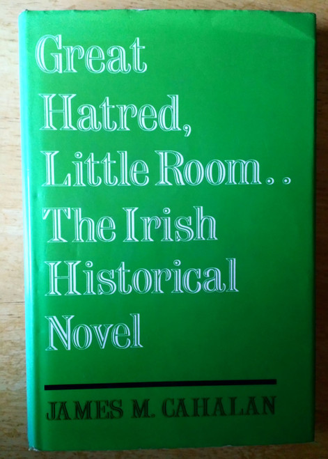 Cahalan, James M. - Great Hatred Little Room - The Irish Historical Novel - HB