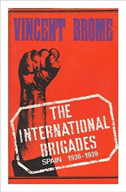 Brome, Vincent - The International Brigades : Spain 1936-1939 - HB 1ST Edition - 1965