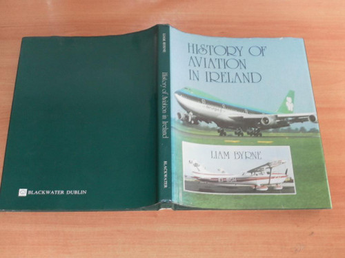 Byrne, Liam - History of Aviation in Ireland  - HB 1st Ed Illustrated 1980 - Pioneers of Flight