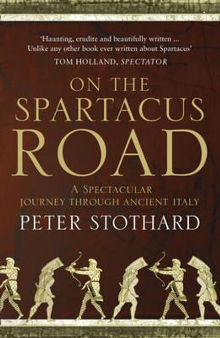 Stothard, Peter / On the Spartacus Road : A Spectacular Journey Through Ancient Italy