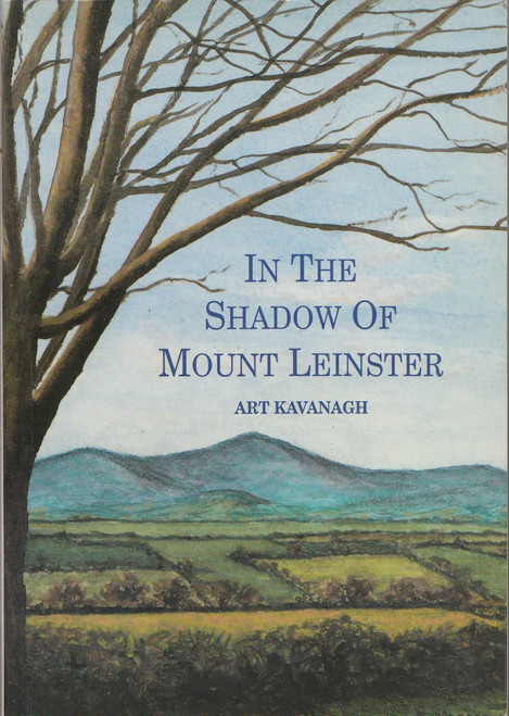 Kavanagh, Art - In the Shadow of Mount Leinster - PB - 1993 -Wexford / Carlow