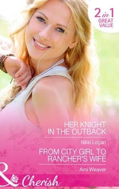 Mills & Boon / Cherish / 2 in 1 / Her Knight in the Outback / From City Girl to Rancher's Wife