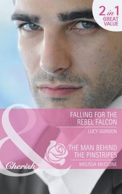 Mills & Boon / Cherish / 2 in 1 / Falling for the Rebel Falcon / The Man Behind The Pinstripes