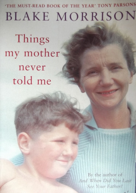 Morrison, Blake / Things My Mother never told Me