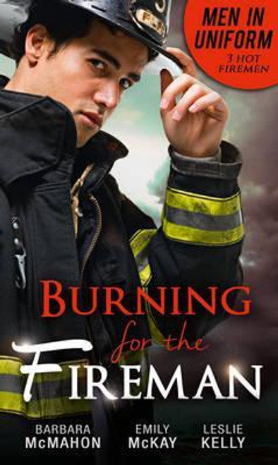Mills & Boon / Men In Uniform: Burning For The Fireman