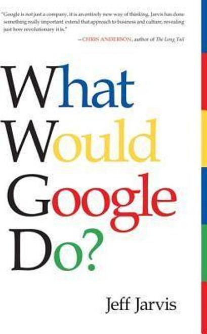 Jarvis, Jeff / What Would Google Do?