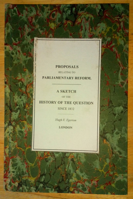 Egerton, Hugh E. - Proposals Relating to Parliamentary Reform : A Sketch of the History of the Question Since 1832 - Conservative Party 1883