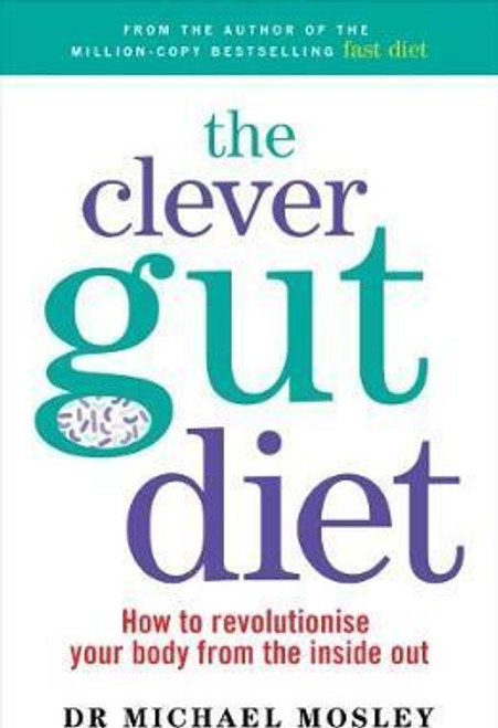 Mosley, Michael / The Clever Guts Diet : How to revolutionise your body from the inside out