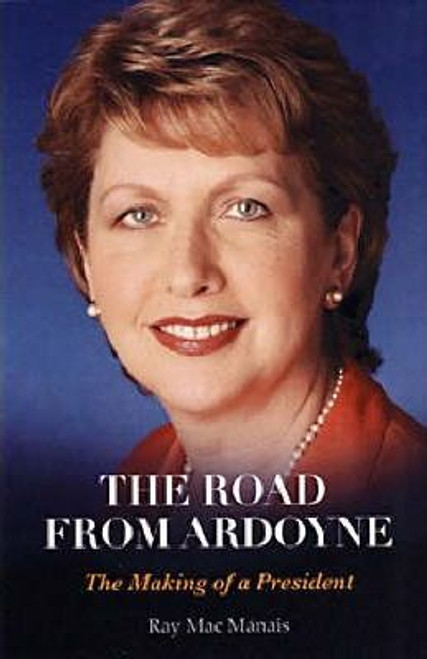 Mac Manais, Ray / The Road from Ardoyne : The Making of a President