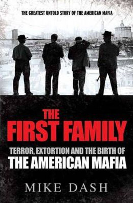 Dash, Mike / The First Family : Terror, Extortion and the Birth of the American Mafia