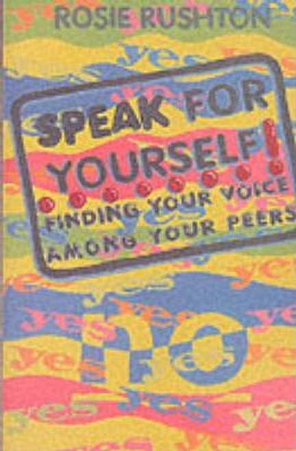 Rushton, Rosie / Speak for Yourself : Finding Your Voice Among Your Peers