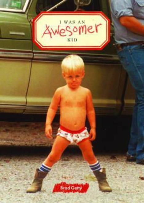 Getty, Brad / I Was an Awesomer Kid