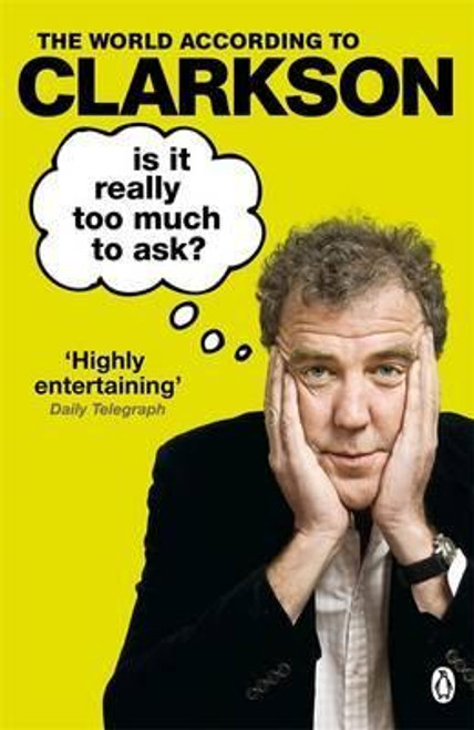 Clarkson, Jeremy / Is It Really Too Much To Ask?