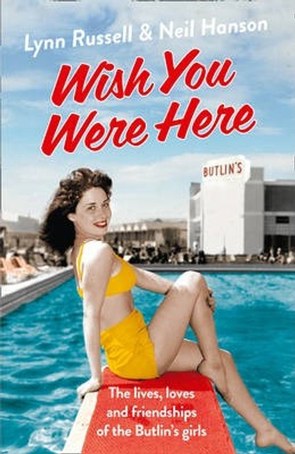 Russell, Lynn / Wish You Were Here! : The Lives, Loves and Friendships of the Butlin's Girls