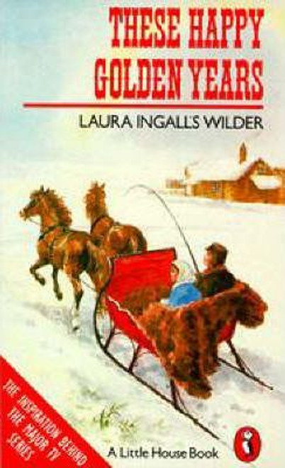 Ingalls Wilder, Laura / These Happy Golden Years ( Little House Series, Book 8 )