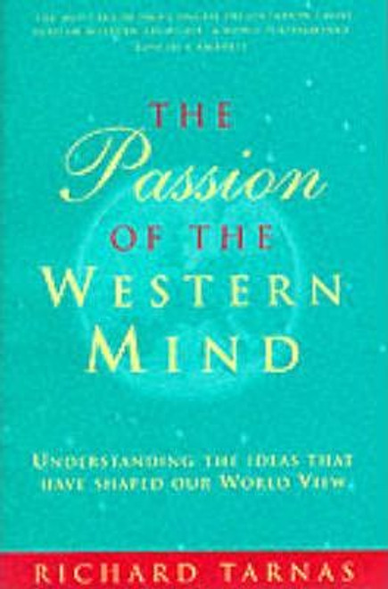 Tarnas, Richard / The Passion Of The Western Mind : Understanding the Ideas That Have Shaped Our World View