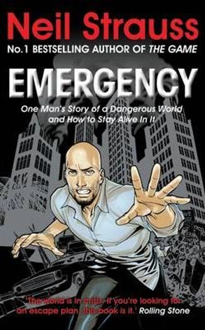 Strauss, Neil / Emergency : One man's story of a dangerous world, and how to stay alive in it