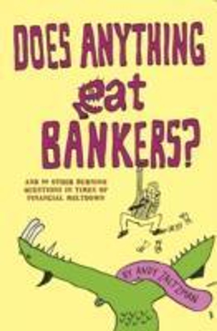 Zaltzman, Andy / Does Anything Eat Bankers? and 53 Other Questions to Cheer Up the Credit Crunched