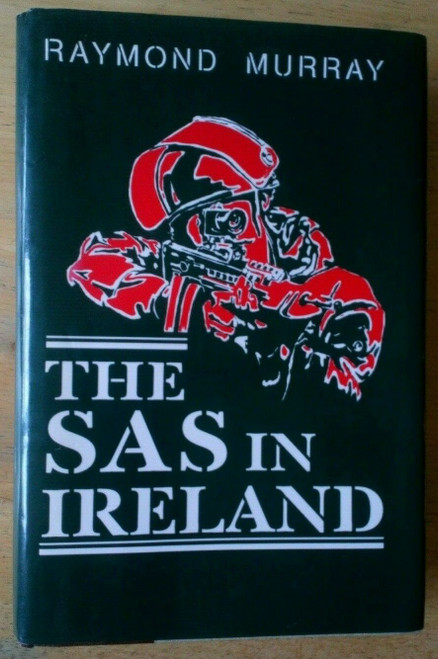Murray, Raymond - The SAS in Ireland - HB 1st Edition 1990 - Northern Ireland Troubles