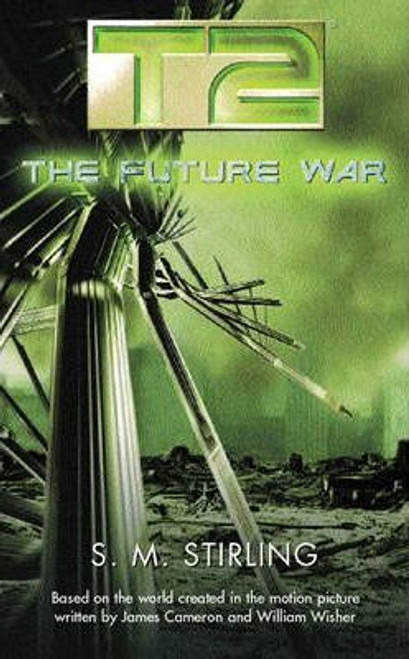 Stirling, S. M. / T2 : The Future War