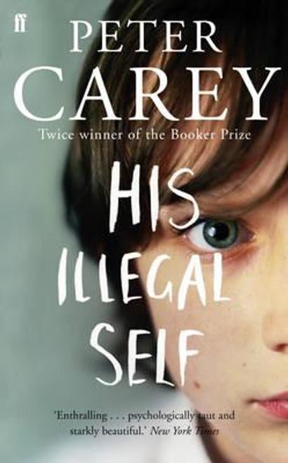 Carey, Peter / His Illegal Self