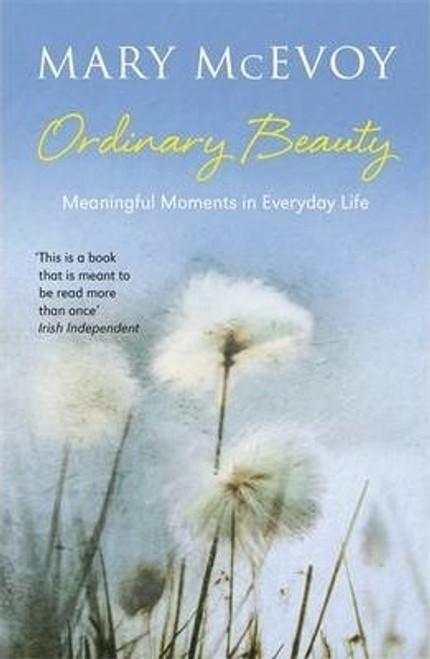 McEvoy, Mary / Ordinary Beauty : Meaningful Moments in Everyday Life