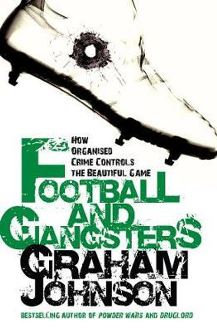 Johnson, Graham / Football and Gangsters : How Organised Crime Controls the Beautiful Gam