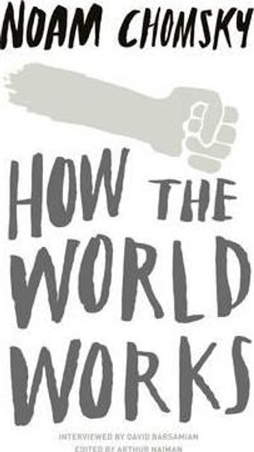 Chomsky, Noam - How the World Works : The Essential Introduction to Chomsky's Political Ideas -- BRAND NEW PB
