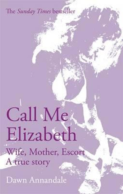 Annandale, Dawn / Call Me Elizabeth : Wife, Mother, Escort