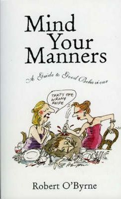 O'Byrne, Robert / Mind Your Manners : A Guide to Good Behaviour