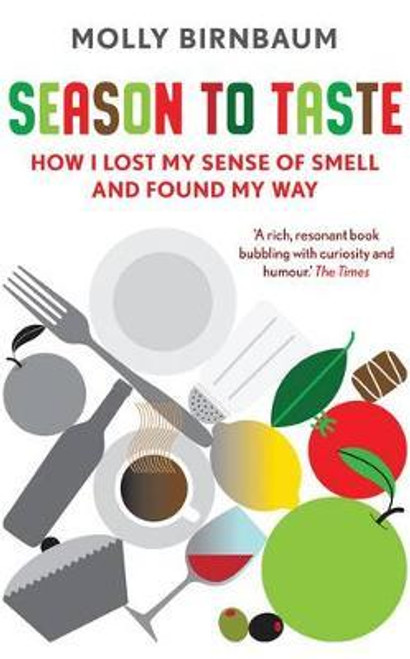 Birnbaum, Molly / Season to Taste : How I Lost My Sense of Smell and Found My Way