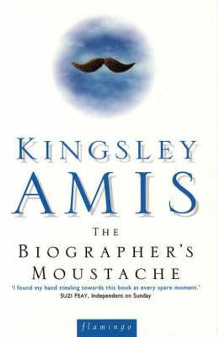 Amis, Kingsley / The Biographer's Moustache