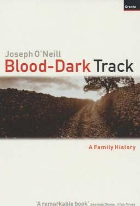 O'Neill, Joseph / Blood-Dark Track : A Family History