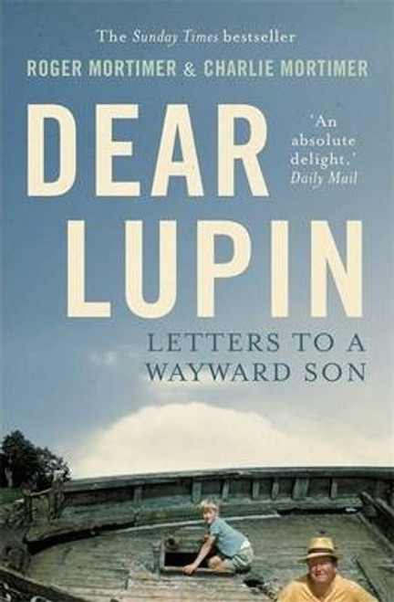 Mortimer, Charlie / Dear Lupin : Letters to a Wayward Son