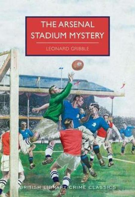 Gribble, Leonard / The Arsenal Stadium Mystery