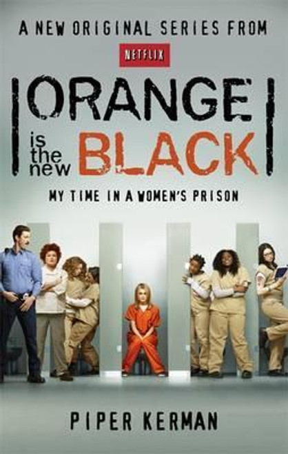 Kerman, Piper / Orange is the New Black : My Time in a Women's Prison
