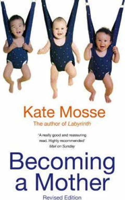 Mosse, Kate / Becoming A Mother