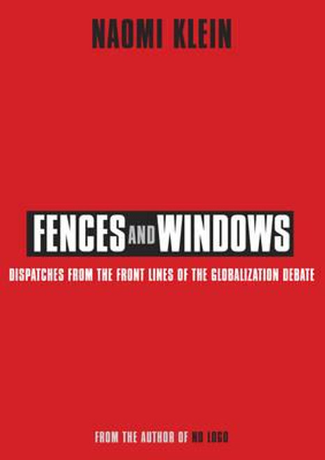 Klein, Naomi / Fences and Windows : Dispatches from the Frontlines of the Globalization Debate