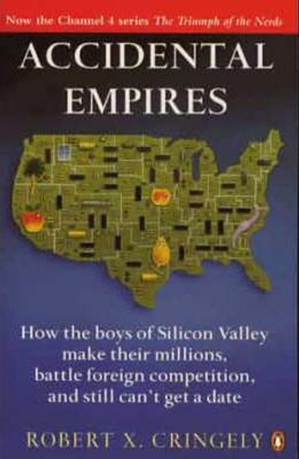 Cringely, Robert X. / Accidental Empires : How the Boys of Silicon Valley Make Their Millions Battle Foreign Competition and Still Can't Get a Date